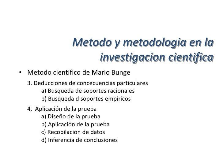 Metodo y metodologia en la                      investigacion cientifica• Metodo cientifico de Mario Bunge  5. Introduccio...