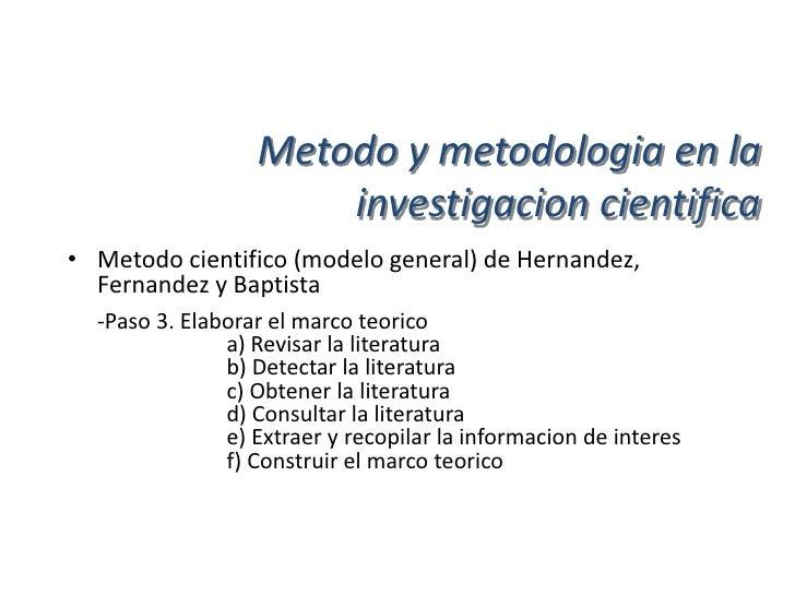 Metodo y metodologia en la                     investigacion cientifica• Metodo cientifico (modelo general) de Hernandez, ...