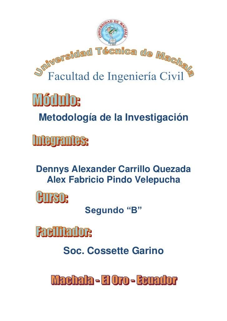 "Metodología de la InvestigaciónDennys Alexander Carrillo Quezada  Alex Fabricio Pindo Velepucha          Segundo ""B""     S..."