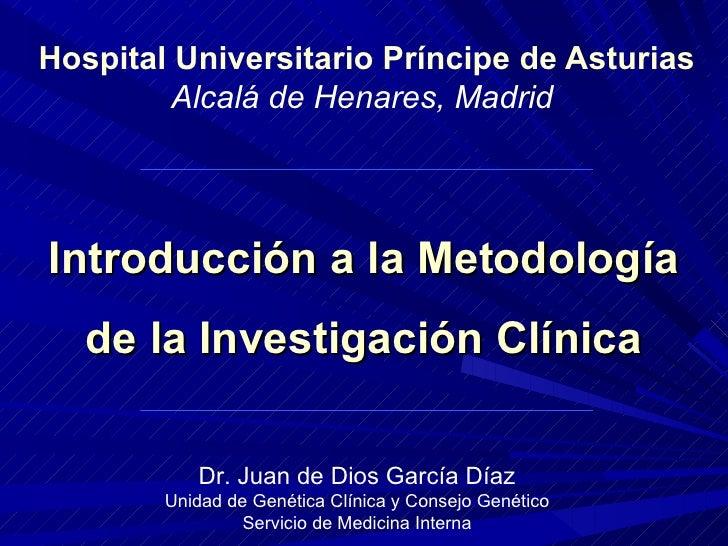 Hospital Universitario Príncipe de Asturias Alcalá de Henares, Madrid   Introducción a la Metodología de la Investigación ...