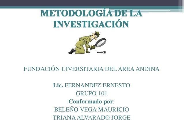 FUNDACIÓN UIVERSITARIA DEL AREAANDINA Lic. FERNANDEZ ERNESTO GRUPO 101 Conformado por: BELEÑO VEGA MAURICIO TRIANAALVARADO...