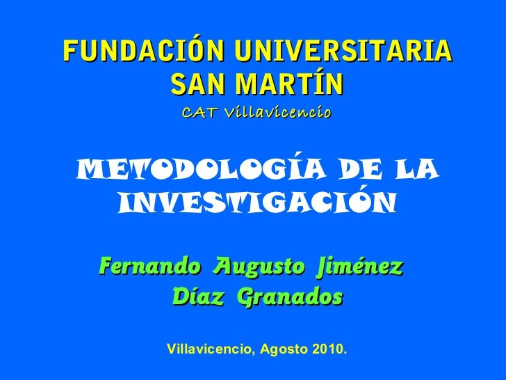 FUNDACIÓN UNIVERSITARIA      SAN MARTÍN         CAT VillavicencioMETODOLOGÍA DE LA INVESTIGACIÓN  Fernando Augusto Jiménez...