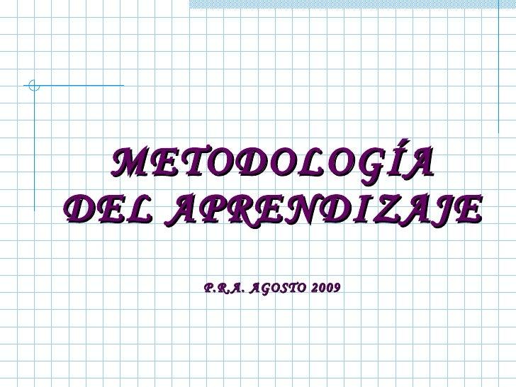 METODOLOGÍA DEL APRENDIZAJE P.R.A. AGOSTO 2009