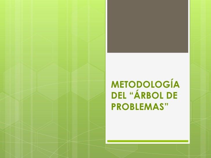 """METODOLOGÍADEL """"ÁRBOL DEPROBLEMAS"""""""