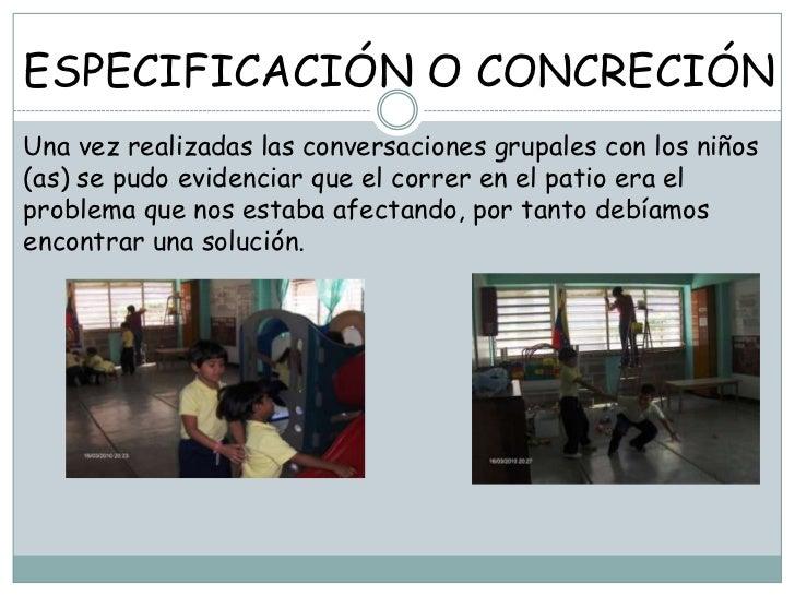 ESPECIFICACIÓN O CONCRECIÓNUna vez realizadas las conversaciones grupales con los niños(as) se pudo evidenciar que el corr...
