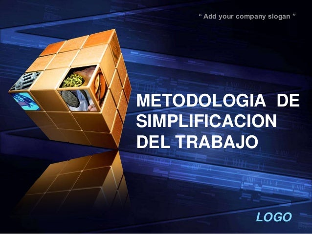 """"""" Add your company slogan """"METODOLOGIA DESIMPLIFICACIONDEL TRABAJO                    LOGO"""