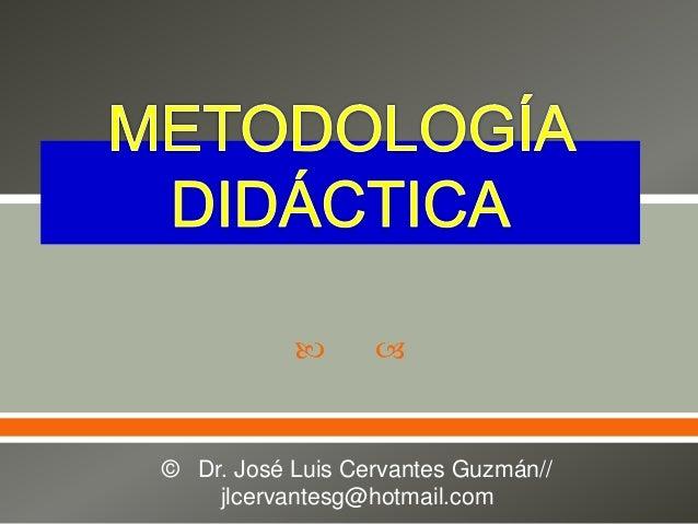   © Dr. José Luis Cervantes Guzmán// jlcervantesg@hotmail.com