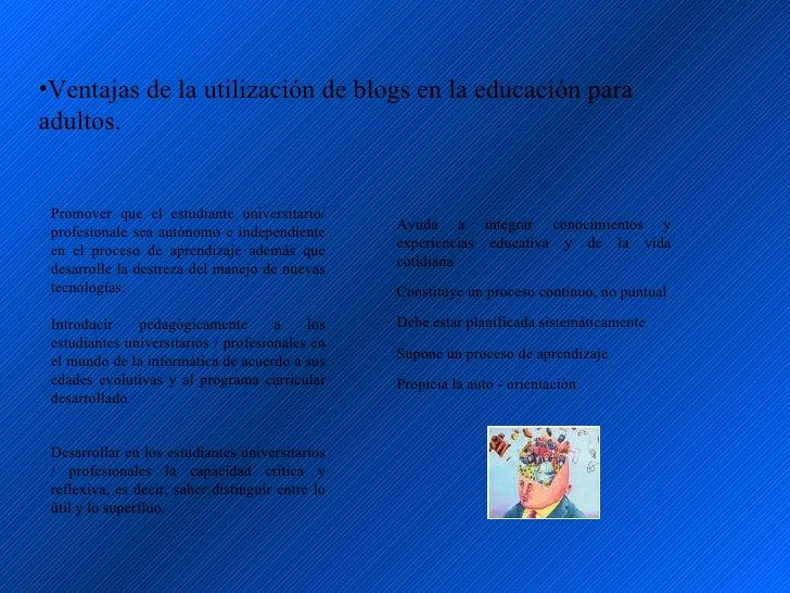 •Ventajas de la utilización de blogs en la educación para adultos.    Promover que el estudiante universitario/           ...