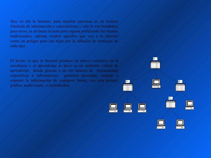 Hoy en día la Internet, para muchas personas es un recurso ilimitado de información y conocimiento y sólo le ven bondades;...