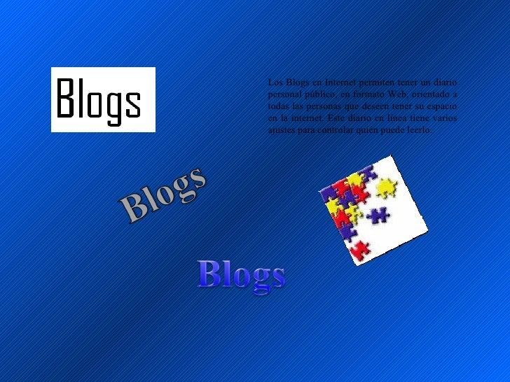Los Blogs en Internet permiten tener un diario personal público, en formato Web, orientado a todas las personas que deseen...