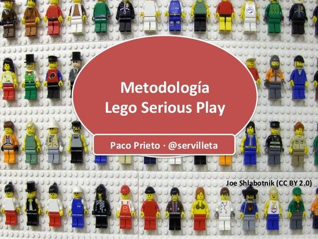 Metodología   Lego  Serious   Play   Paco  Prieto  ·∙  @servilleta   www.pacoprieto.com    Metodología ...