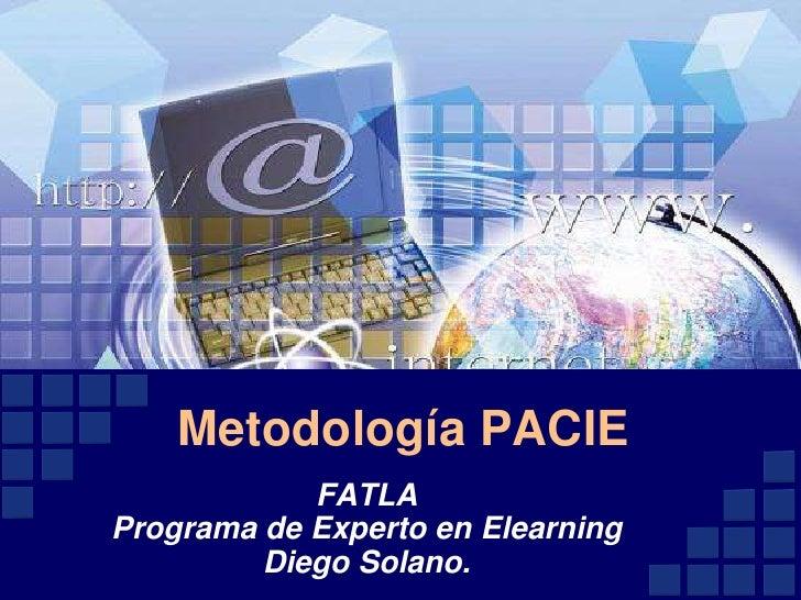 Metodología PACIE<br />FATLAPrograma de Experto en ElearningDiego Solano.<br />