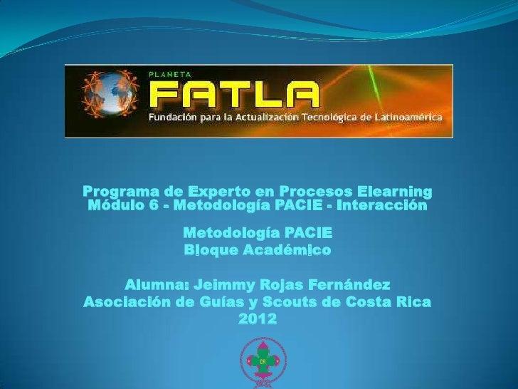 Programa de Experto en Procesos ElearningMódulo 6 - Metodología PACIE - Interacción            Metodología PACIE          ...