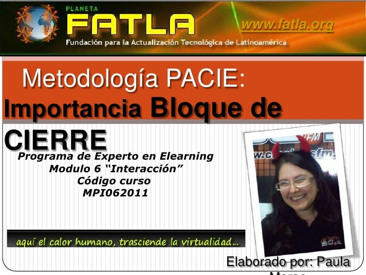 """www.fatla.org<br />Metodología PACIE:<br />ImportanciaBloque de CIERRE<br />Programa de Experto en ElearningModulo 6 """"Inte..."""