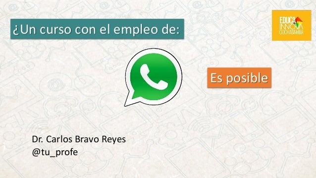 ¿Un curso con el empleo de: Es posible Dr. Carlos Bravo Reyes @tu_profe