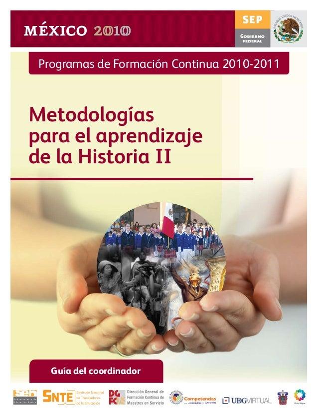 Programas de Formación Continua 2010-2011Metodologíaspara el aprendizajede la Historia II   Guía del coordinador          ...