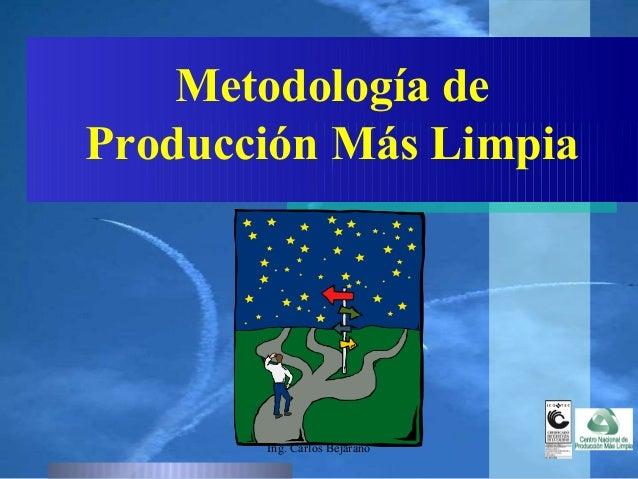 Metodología de Producción Más Limpia Ing. Carlos Bejarano