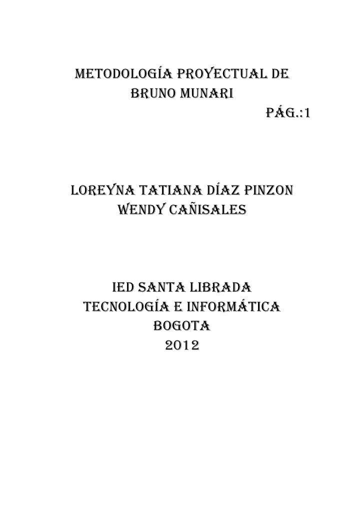 Metodología proyectual de      bruno Munari                      pág.:1loreyna tatiana díaz pinzon     Wendy cañisales    ...