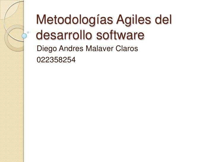 Metodologías Agiles del desarrollo software<br />Diego Andres Malaver Claros<br />022358254<br />