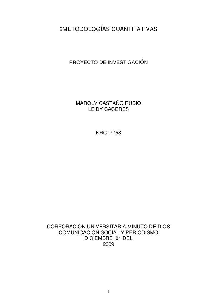 2METODOLOGÍAS CUANTITATIVAS            PROYECTO DE INVESTIGACIÓN              MAROLY CASTAÑO RUBIO             LEIDY CACER...