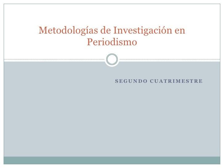 Metodologías de Investigación en Periodismo<br />Segundo Cuatrimestre<br />