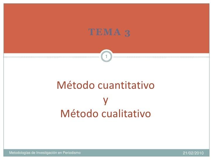 Tema 3<br />16/02/2010<br />1<br />Método cuantitativoy Método cualitativo<br />Metodologías de Investigación en Periodism...