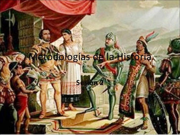 Metodologías de la Historia Sesión 2