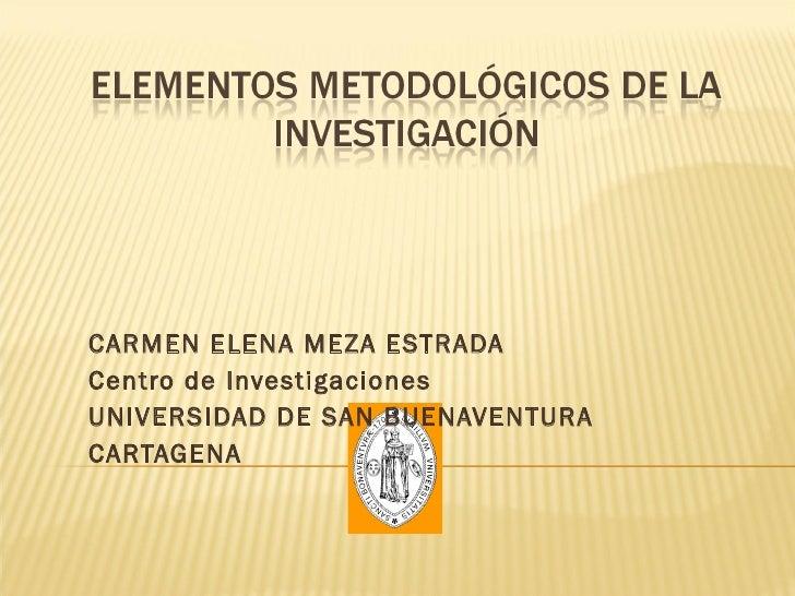 CARMEN ELENA MEZA ESTRADA Centro de Investigaciones  UNIVERSIDAD DE SAN BUENAVENTURA CARTAGENA