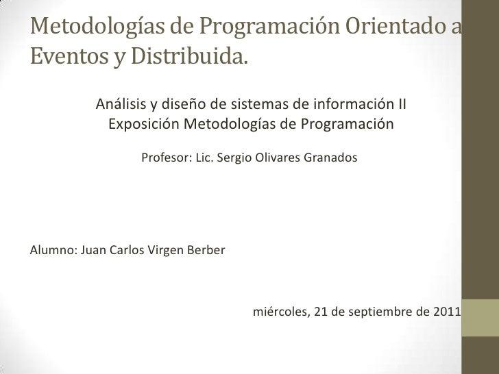 Metodologías de Programación Orientado aEventos y Distribuida.           Análisis y diseño de sistemas de información II  ...