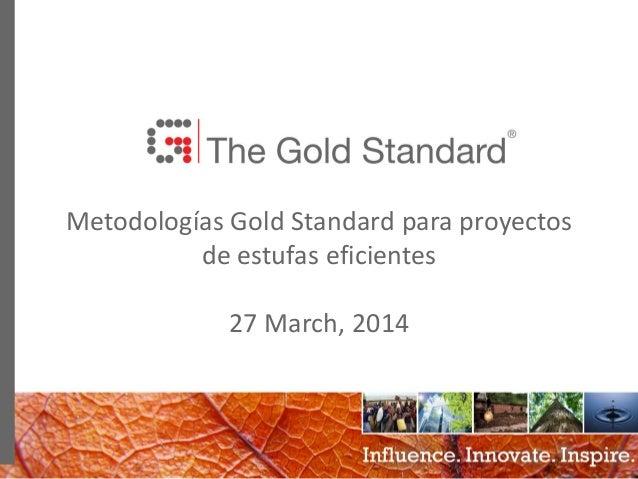 0 Metodologías Gold Standard para proyectos de estufas eficientes 27 March, 2014