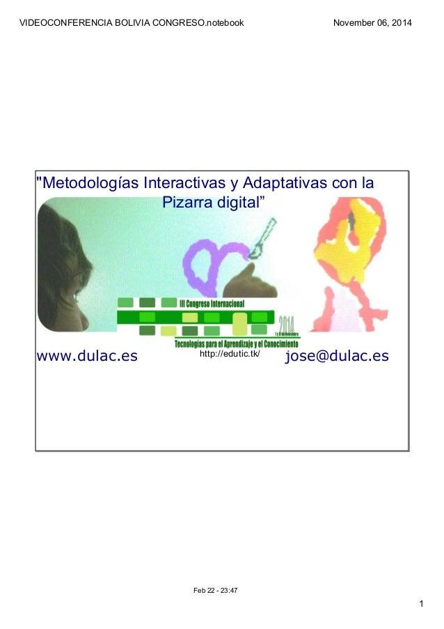"""VIDEOCONFERENCIA BOLIVIA CONGRESO.notebook  1  November 06, 2014  """"Metodologías Interactivas y Adaptativas con la  Pizarra..."""