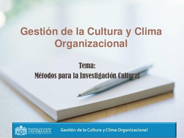 Gestión de la Cultura y Clima Organizacional Gestión de la Cultura y Clima Organizacional Tema: Métodos para la Investigac...