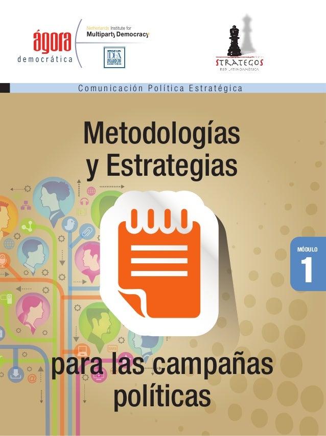 C o m u n i c a c i ó n P o l í t i c a E s t r a t é g i c a MÓDULO 1 Metodologías y Estrategias para las campañas políti...