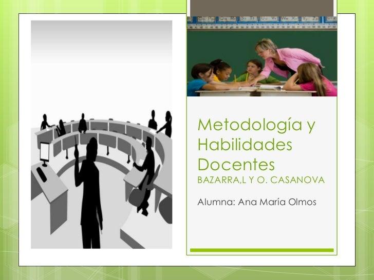 Metodología yHabilidadesDocentesBAZARRA,L Y O. CASANOVAAlumna: Ana María Olmos