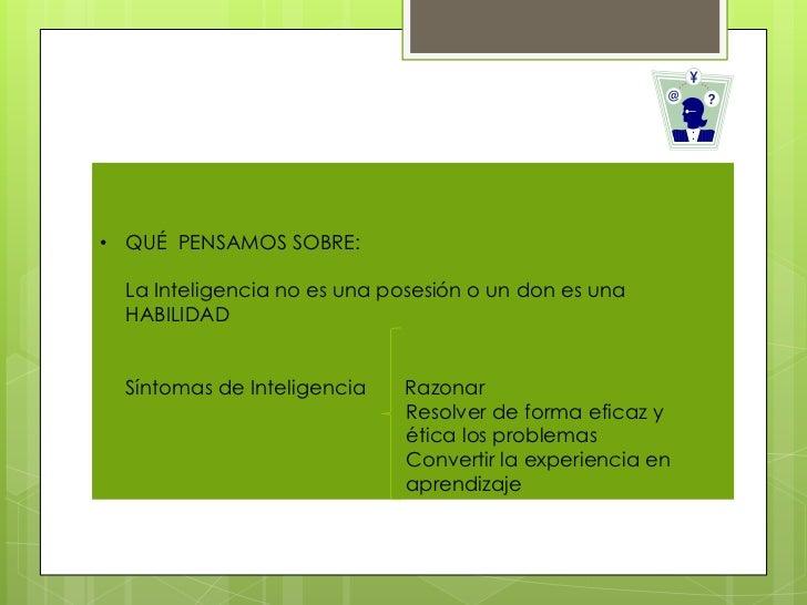 • QUÉ PENSAMOS SOBRE:  La Inteligencia no es una posesión o un don es una  HABILIDAD  Síntomas de Inteligencia   Razonar  ...