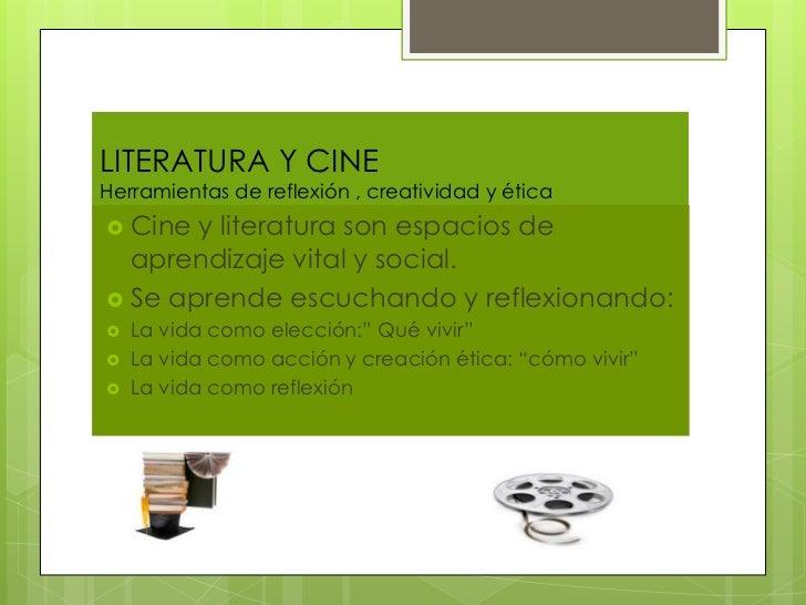 LITERATURA Y CINEHerramientas de reflexión , creatividad y ética Cine y literatura son espacios de  aprendizaje vital y s...