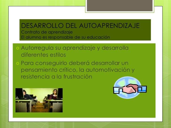 DESARROLLO DEL AUTOAPRENDIZAJE Contrato de aprendizaje El alumno es responsable de su educación Autorregula  su aprendiza...