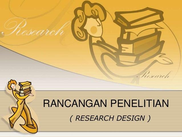 RANCANGAN PENELITIAN ( RESEARCH DESIGN )