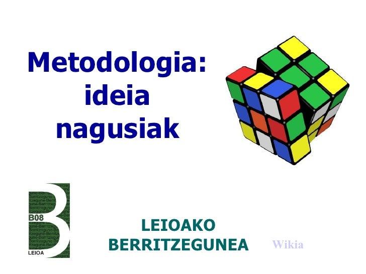 Metodologia: ideia nagusiak LEIOAKO BERRITZEGUNEA Wikia
