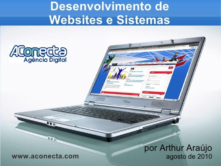 Desenvolvimento de Websites e Sistemas por Arthur Araújo agosto de 2010 www.aconecta.com