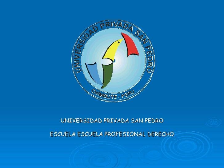 UNIVERSIDAD PRIVADA SAN PEDRO ESCUELA ESCUELA PROFESIONAL DERECHO