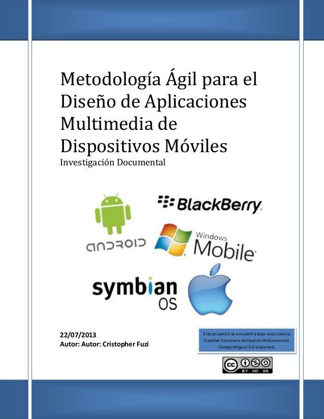 Metodología Ágil para el Diseño de Aplicaciones Multimedia de Dispositivos Móviles Investigación Documental 22/07/2013 Aut...
