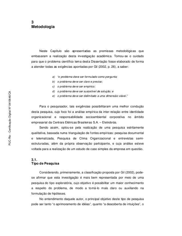 3 Metodologia Neste Capítulo são apresentadas as premissas metodológicas que embasaram a realização desta investigação aca...