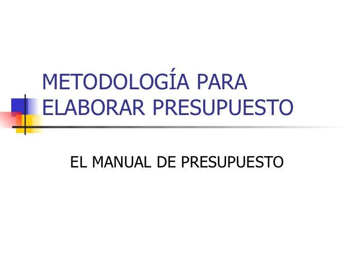 METODOLOGÍA PARA ELABORAR PRESUPUESTO EL MANUAL DE PRESUPUESTO