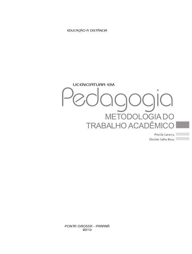 PONTA GROSSA - PARANÁ 2010 Priscila Larocca Desirée Salles Rosa EDUCAÇÃO A DISTÂNCIA METODOLOGIA DO TRABALHO ACADÊMICO LIC...