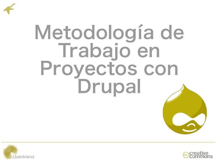 Metodología de  Trabajo enProyectos con    Drupal
