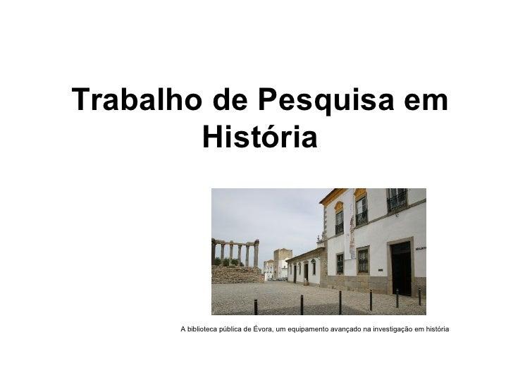 Trabalho de Pesquisa em História A biblioteca pública de Évora, um equipamento avançado na investigação em história