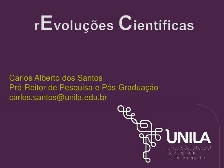 Carlos Alberto dos Santos Pró-Reitor de Pesquisa e Pós-Graduação carlos.santos@unila.edu.br