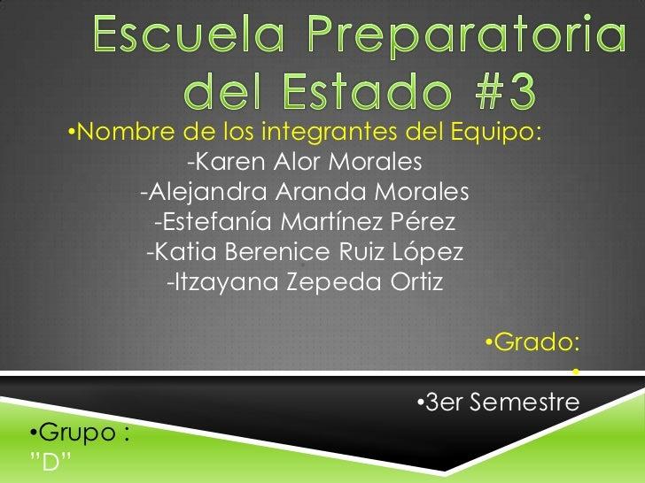 •Nombre de los integrantes del Equipo:             -Karen Alor Morales       -Alejandra Aranda Morales         -Estefanía ...