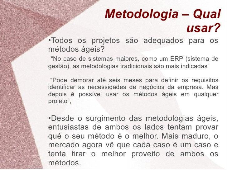 """Metodologia – Qual                                usar? Todos os projetos são adequados para os ●  métodos ágeis?  """"No cas..."""